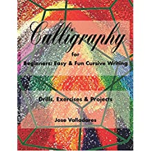 Calligraphy for Beginners: Easy & Fun Cursive Writing: Drills, Exercises & Projects (Volume Book 1)