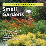 img - for Small Gardens: Everything You Need to Know to Plan, Plant, and Care for a Beautiful, Low Maintenance Garden (Easy Gardens) book / textbook / text book