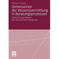 Dimensionen Der Wissensvermittlung In Beratungsprozessen: Gesprächsanalysen der beruflichen Beratung (German Edition)