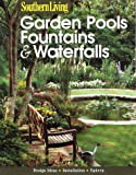 Garden Pools, Fountains and Waterfalls, Southern Living Editors, 0376090618