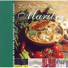 Les bonnes recettes de Maritxu : Cuisine du Pays Basque et des Landes