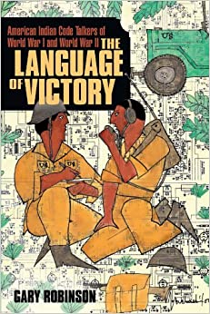 The Language of Victory: American Indian Code Talkers of World War I and World War II