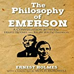 The Philosophy of Emerson: A Conversation between Ralph Waldo Emerson and Ernest Holmes | Ernest Holmes,Mitch Horowitz