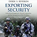 Exporting Security: International Engagement, Security Cooperation, and the Changing Face of the US Military Audiobook by Derek S. Reveron Narrated by Douglas R. Pratt