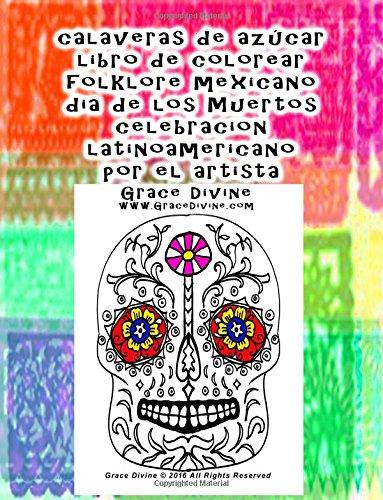 calaveras de azucar libro de colorear folklore mexicano dia de los Muertos celebracion latinoamericano por el artista Grace Divine (Spanish Edition) [Grace Divine] (Tapa Blanda)