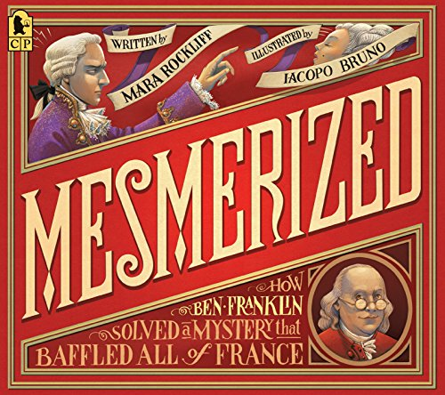 Mesmerized: How Ben Franklin Solved a Mystery that Baffled All of France -