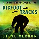 Bigfoot Tracks: A Creep Squad Collection, Volume 1 | Steve Vernon
