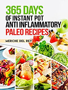 Paleo Instant Pot: 365 Days of Instant Pot Anti Inflammatory Paleo Recipes: Paleo Diet for Beginners, Paleo Diet Cookbook, Crock Pot, Slow Cooker, Easy Recipes for Fast & Healthy Meals by [Del Rey, Mercedes]