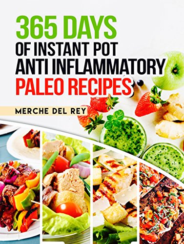Paleo Instant Pot: 365 Days of Instant Pot Anti Inflammatory Paleo Recipes: Paleo Diet for Beginners, Paleo Diet Cookbook, Crock Pot, Slow Cooker, Easy Recipes for Fast & Healthy Meals by Mercedes Del Rey