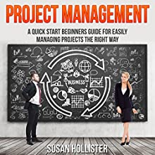 Project Management: A Quick Start Beginner's Guide for Easily Managing Projects the Right Way Audiobook by Susan Hollister Narrated by Gail L. Chaffee