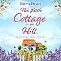 The Little Cottage on the Hill Hörbuch von Emma Davies Gesprochen von: Alison Campbell