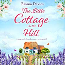 The Little Cottage on the Hill Audiobook by Emma Davies Narrated by Alison Campbell