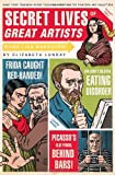 img - for Secret Lives of Great Artists: What Your Teachers Never Told You About Master Painters and Sculptors book / textbook / text book