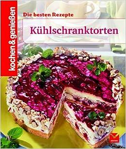 Coole Torten Aus Dem Kühlschrank Kochen Genießen Amazonde Bücher