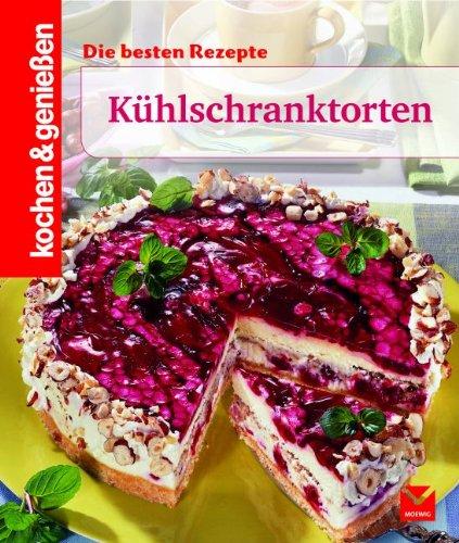 Coole Torten aus dem Kühlschrank (Kochen & Genießen)