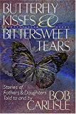 Butterfly Kisses and Bittersweet Tears