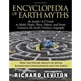 Encyclopedia of Earth Myths: An Insider's A-Z Guide to Mythic People, Places, Objects, and Events Central to the...