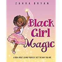Black Girl Magic: A Book About Loving Yourself Just the Way You Are.