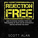 Rejection Free: How to Choose Yourself First and Take Charge of Your Life by Confidently Asking For What You Want Audiobook by Scott Allan Narrated by Joe Hempel