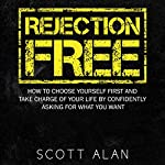 Rejection Free: How to Choose Yourself First and Take Charge of Your Life by Confidently Asking For What You Want   Scott Allan
