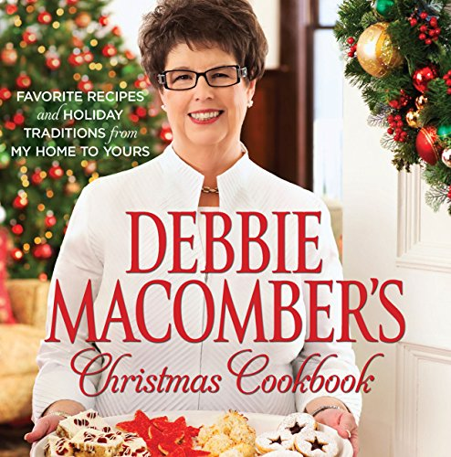 Debbie Macomber's Christmas Cookbook: Favorite Recipes and Holiday Traditions from My Home to Yours (Best Selling Christmas Decorations)