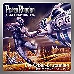 Die Cyber-Brutzellen (Perry Rhodan Silber Edition 120) | William Voltz,Marianne Sydow,Peter Terrid,Kurt Mahr,Ernst Vlcek