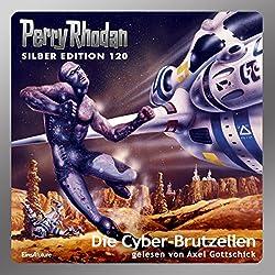 Die Cyber-Brutzellen (Perry Rhodan Silber Edition 120)
