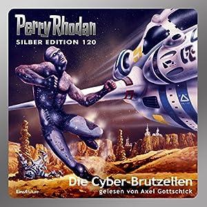 Die Cyber-Brutzellen (Perry Rhodan Silber Edition 120) Hörbuch