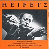 Jascha Heifetz Plays French Masterpieces (Franck: Violin Sonata; Vieuxtemps: Violin Concerto No. 4; Saint-Saens: Introduction and Rondo Capriccioso & Havanaise) by Jascha Heifetz