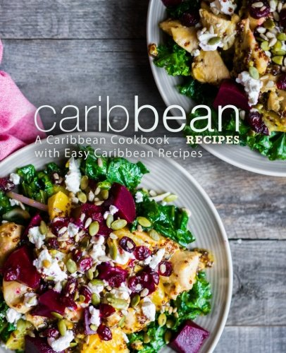 Search : Caribbean Recipes: A Caribbean Cookbook with Easy Caribbean Recipes