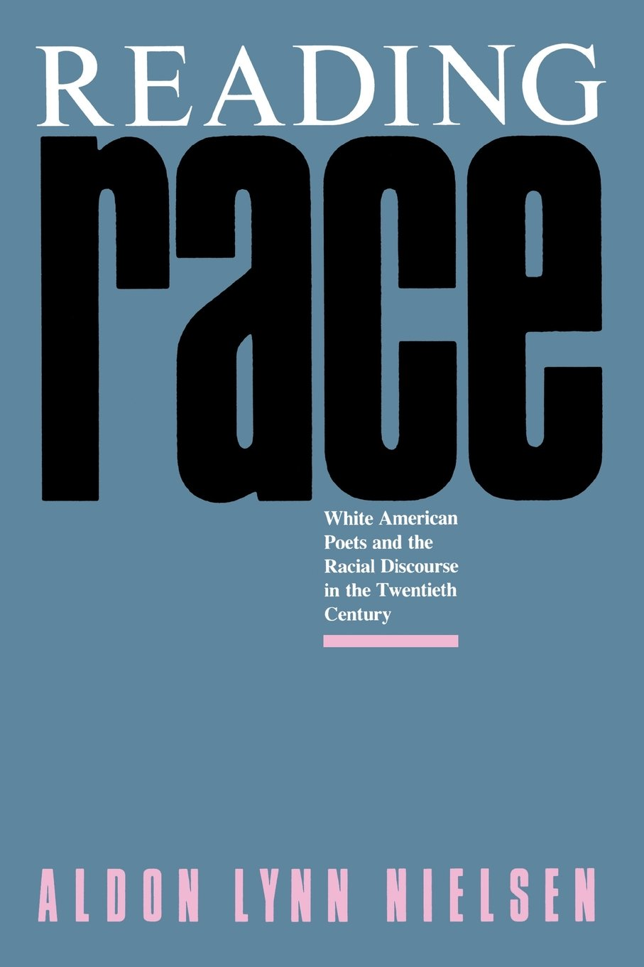 Reading Race: White American Poets and the Racial Discourse in the Twentieth Century (The South Atlantic Modern Language Association Awards Ser.)