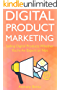 Digital Product Marketing: Selling Digital Products Whether You're An Expert or Not