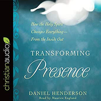 Amazon com: Transforming Presence: How the Holy Spirit Changes