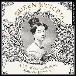 Queen Victoria: A Life of Contradictions
