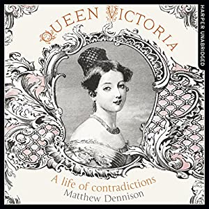 Queen Victoria: A Life of Contradictions Audiobook