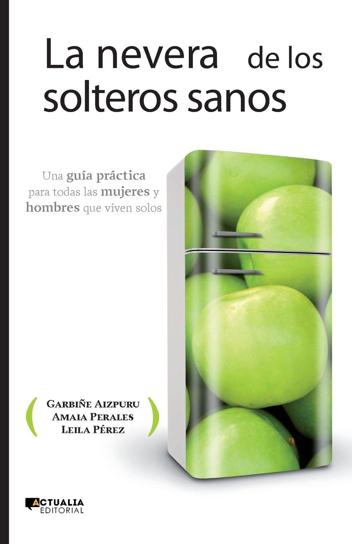 LA NEVERA DE LOS SOLTEROS SANOS (Ensayo (actualia)): Amazon.es ...