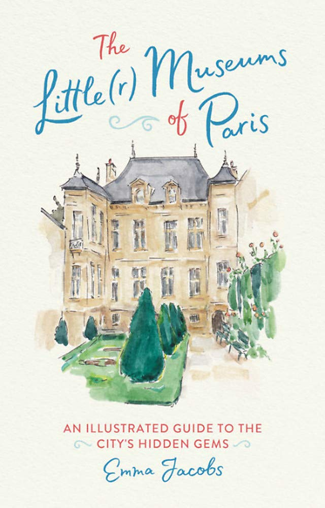 The Little(r) Museums of Paris: An Illustrated Guide to the City's Hidden Gems por Emma Jacobs