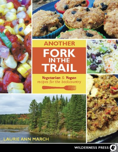 Another Fork in the Trail: Vegetarian and Vegan Recipes for the Backcountry by Laurie Ann March