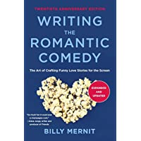 Writing the Romantic Comedy, 20th Anniversary Expanded and Updated Edition: The Art of Crafting Funny Love Stories for…