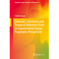 Cohesion, Coherence and Temporal Reference from an Experimental Corpus Pragmatics Perspective (Yearbook of Corpus Linguistics and Pragmatics)