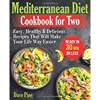 Mediterranean Diet Cookbook for Two: Easy, Healthy and Delicious Recipes That Will Make Your Life Way Easier (Ready in…