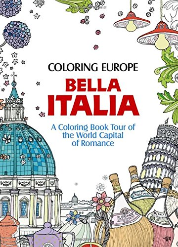Coloring Books for Seniors: Including Books for Dementia and Alzheimers - Coloring Europe: Bella Italia: A Coloring Book Tour of the World Capital of Romance