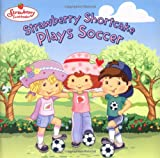 Strawberry Shortcake Plays Soccer, Ruth Koeppel, 0448432072