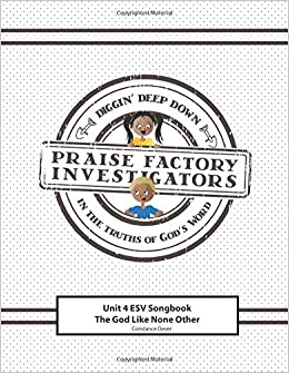 Praise Factory Investigators Unit 4 ESV Songbook: The God Like None Other