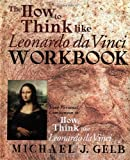The How to Think Like Leonardo da Vinci Workbook, Michael J. Gelb, 0440508827