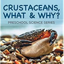 Crustaceans, What & Why? : Preschool Science Series: Marine Life and Oceanography for Kids Pre-K Books (Children's Oceanography Books)