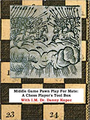 Middlegame Pawn Play for Mate: A Chess Player's Tool Box, Vol 1