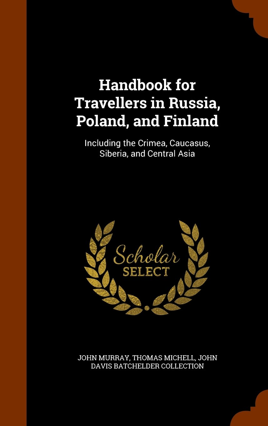 Download Handbook for Travellers in Russia, Poland, and Finland: Including the Crimea, Caucasus, Siberia, and Central Asia ebook