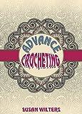 Crochet: Advance Crocheting ( Granny Squares, Corner 2 Corner, Ripple Afghans, Edgings, Advance Stitches )