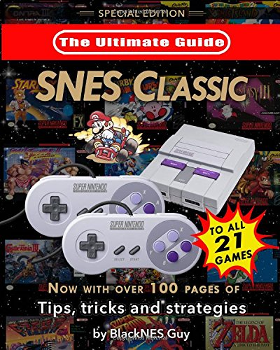 Price comparison product image SNES Classic: The Ultimate Guide To The SNES Classic Edition: Special Edition With Over 100 Tips, Tricks and Strategies To All 21 Games